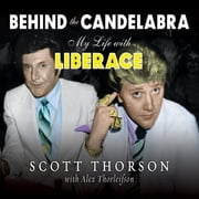Behind the Candelabra - My Life With Liberace audiobook by Alex Thorleifson, Scott Thorson