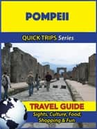Pompeii Travel Guide (Quick Trips Series) - Sights, Culture, Food, Shopping & Fun ebook by Sara Coleman