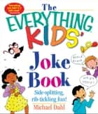 The Everything Kids' Joke Book - Side-Splitting, Rib-Tickling Fun ebook by Michael Dahl