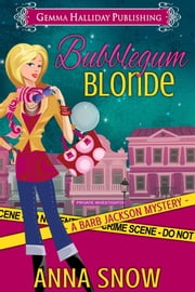 Bubblegum Blonde - a Barb Jackson Mystery ebook by Anna Snow