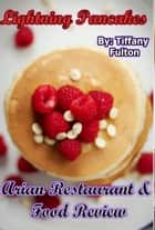 Lightning Pancakes: Arian Restaurant & Food Review ebook by Tiffany Fulton