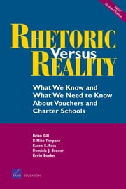 Rhetoric vs. Reality - What We Know and What We Need To Know About Vouchers and Charter Schools ebook by Michael Timpane,Dominic Brewer,Brian Gill,Karen Ross