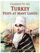 Turkey / Peeps at Many Lands ebook by Julius R. Van Millingen