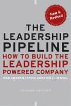 The Leadership Pipeline - How to Build the Leadership Powered Company ebook by Ram Charan, Stephen Drotter, James Noel