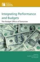 Integrating Performance and Budgets ebook by Jonathan D. Breul,Carl Moravitz,Philip G. Joyce,Julia Melkers,Katherine Willoughby,Burt Perrin