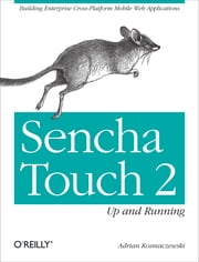 Sencha Touch 2 Up and Running ebook by Adrian Kosmaczewski