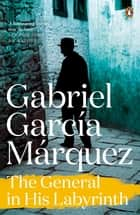 The General in His Labyrinth ebook by Gabriel Garcia Marquez