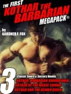 The First Kothar the Barbarian MEGAPACK®: 3 Sword and Sorcery Novels ebook by Gardner F. Fox