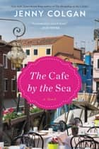 The Cafe by the Sea - A Novel ebook by Jenny Colgan