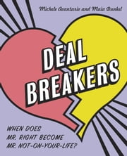 Deal Breakers - When Does Mr. Right Become Mr. Not-On-Your-Life? ebook by Michele Avantario,Maia Dunkel