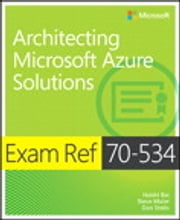 Exam Ref 70-534 Architecting Microsoft Azure Solutions ebook by Haishi Bai,Steve Maier,Dan Stolts