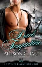 Dark Temptation - A Novel of Blackheath Moor ebook by Allison Chase