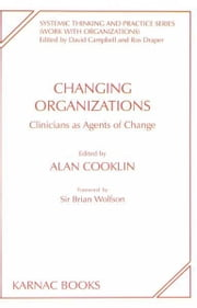 Changing Organizations - Clinicians as Agents of Change ebook by Alan Cooklin