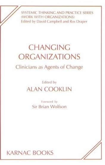 Changing Organizations - Clinicians as Agents of Change ebook by