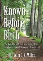Known Before Birth ebook by Pieter GKM Bos