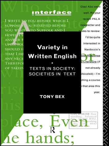 Variety in Written English - Texts in Society/Societies in Text ebook by Tony Bex