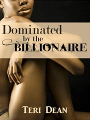 Dominated by the Billionaire ebook by Teri Dean