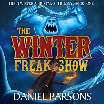 Winter Freak Show, The audiobook by Daniel Parsons