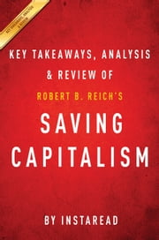 Saving Capitalism - For the Many, Not the Few by Robert B. Reich | Key Takeaways, Analysis & Review ebook by Instaread