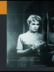 The Economics of Crime - An Introduction to Rational Crime Analysis ebook by Harold Winter