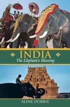India: The Elephant's Blessing ebook by Aline Dobbie
