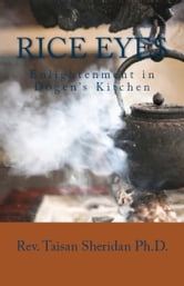 Rice Eyes: Enlightenment in Dogen's Kitchen ebook by Tai Sheridan, Ph.D.