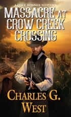 Massacre at Crow Creek Crossing ebook by Charles G. West