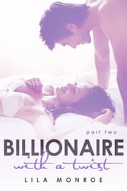 Billionaire with a Twist 2 ebook by Lila Monroe