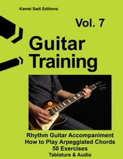Guitar Training Vol. 7 - Rhythm Guitar Accompaniment Arpeggiated Chords ebook by Kamel Sadi