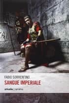 Sangue Imperiale ebook by Fabio Sorrentino