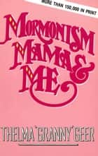 Mormonism Mama And Me ebook by Thelma Geer