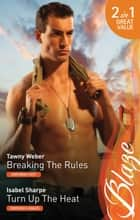 Breaking The Rules/Turn Up The Heat ebook by Tawny Weber, Isabel Sharpe