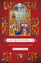 Sacred Folly - A New History of the Feast of Fools ebook by Max Harris