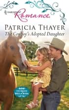 The Cowboy's Adopted Daughter ebook by Patricia Thayer
