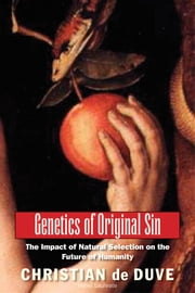 Genetics of Original Sin - The Impact of Natural Selection on the Future of Humanity ebook by Christian de Duve,Neil Patterson,Edward O. Wilson