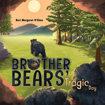 Brother Bears' Tragic Day ebook by Keri Margaret O'Shea