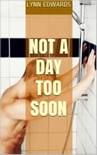 Not a Day Too Soon ebook by Lynn Edwards
