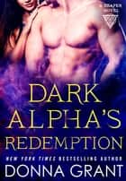 Dark Alpha's Redemption - A Reaper Novel ebooks by Donna Grant