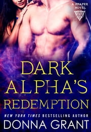 Dark Alpha's Redemption - A Reaper Novel ebook by Donna Grant