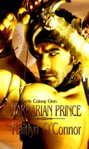 New Earth Colony I: Barbarian Prince (Pre-Order) ebook by Kaitlyn O'Connor