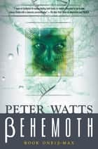 Behemoth: B-Max - Rifters Trilogy, Book 3 Part I ebook by Peter Watts