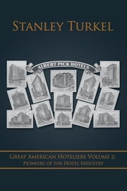 Great American Hoteliers Volume 2: Pioneers of the Hotel Industry ebook by Stanley Turkel