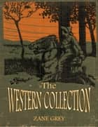 The Western Collection ebook by Zane Grey