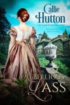 His Rebellious Lass eBook by Callie Hutton