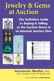 Jewelry & Gems at Auction - The Definitive Guide to Buying & Selling at the Auction House & on Internet Auction Sites ebook by Antoinette Matlins, PG,Jill Newman