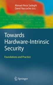 Towards Hardware-Intrinsic Security - Foundations and Practice ebook by Ahmad-Reza Sadeghi, David Naccache, Pim Tuyls