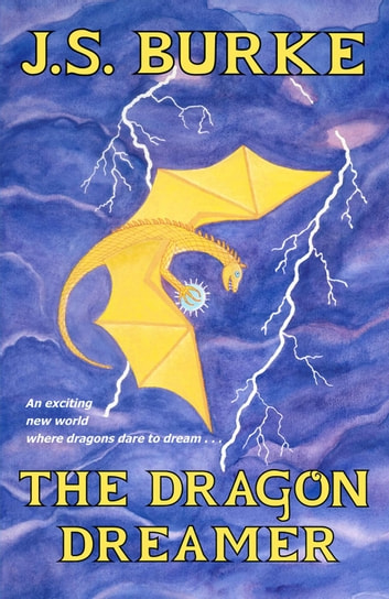 The Dragon Dreamer - Dragon Dreamer, #1 ebook by J. S. Burke