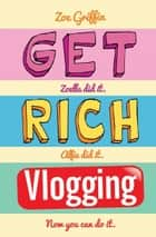 Get Rich Vlogging ebook by Zoe Griffin