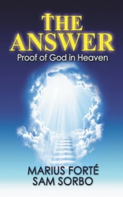 The Answer: Proof of God in Heaven ebook by Sam Sorbo