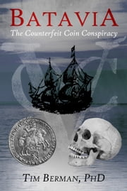 Batavia: The Counterfeit Coin Conspiracy ebook by Tim Berman PhD